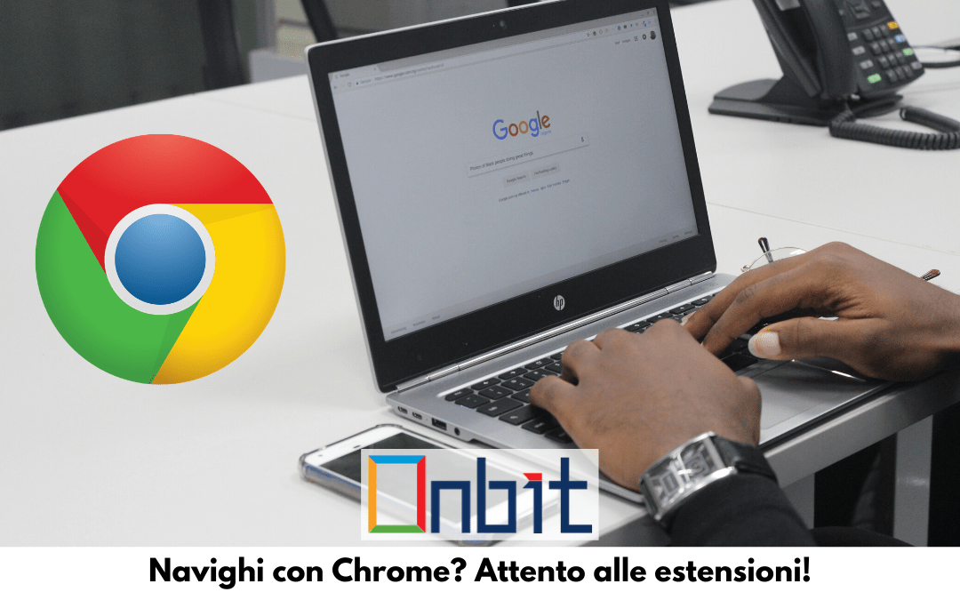 Navighi con Chrome? Attento alle estensioni!