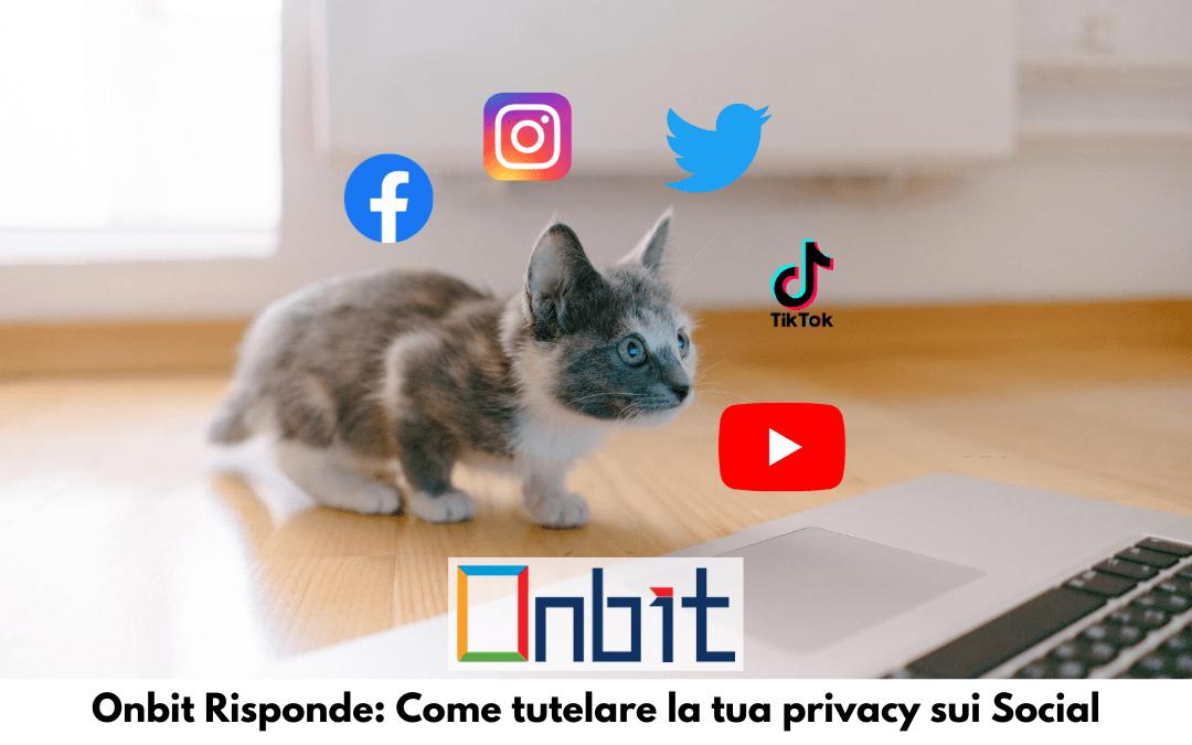 Onbit Risponde: Come tutelare la tua privacy sui Social